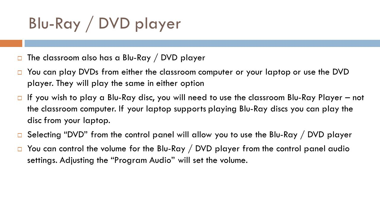 Blu-Ray / DVD player The classroom also has a Blu-Ray / DVD player