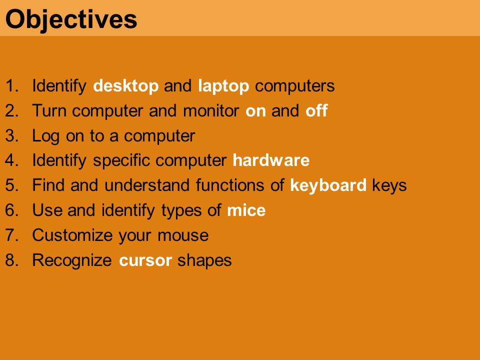 Objectives Identify desktop and laptop computers