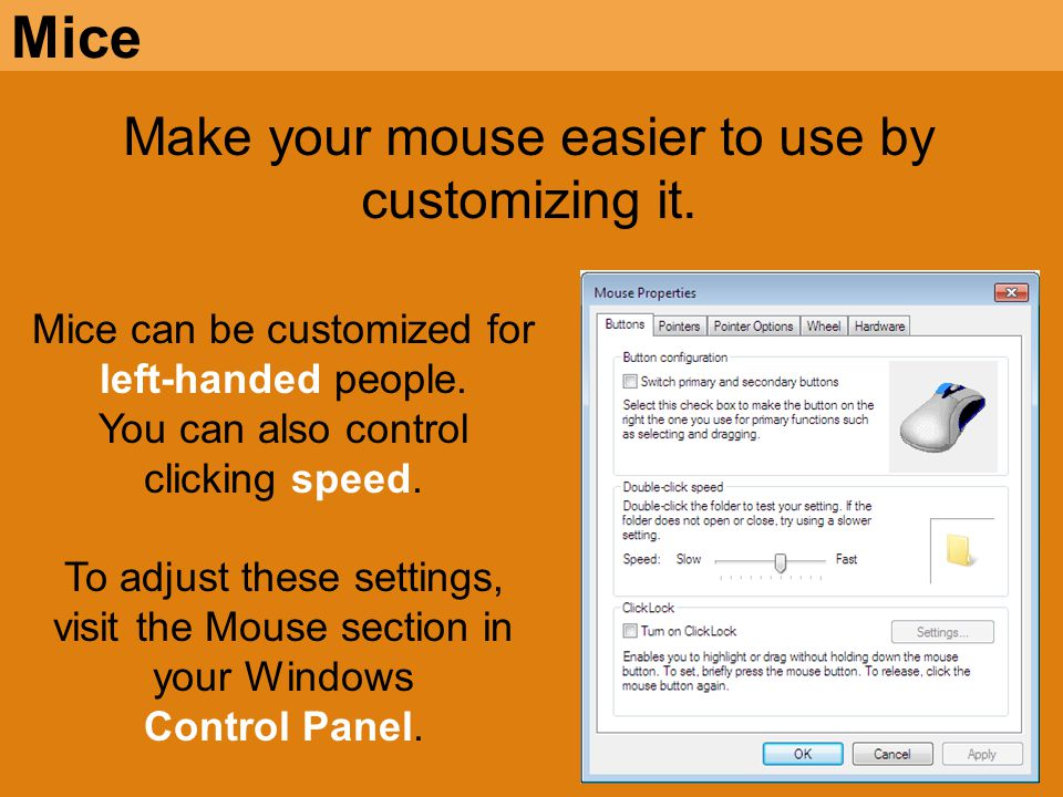 Mice Make your mouse easier to use by customizing it.
