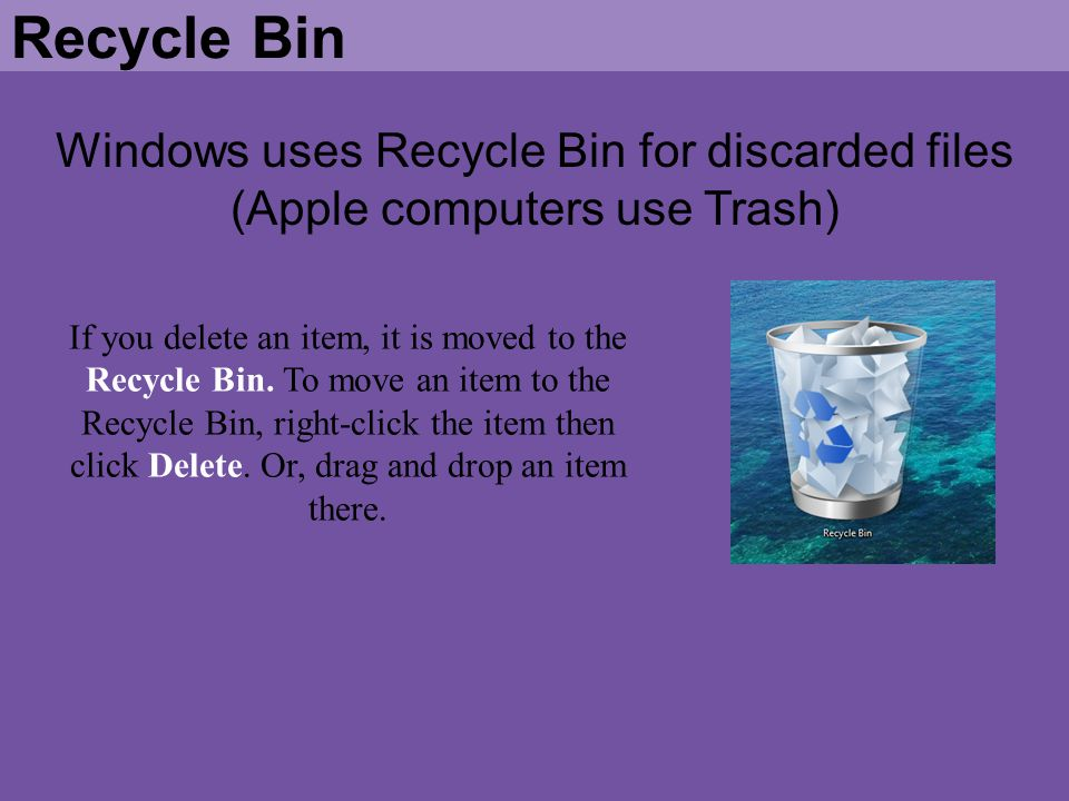 Recycle Bin Windows uses Recycle Bin for discarded files