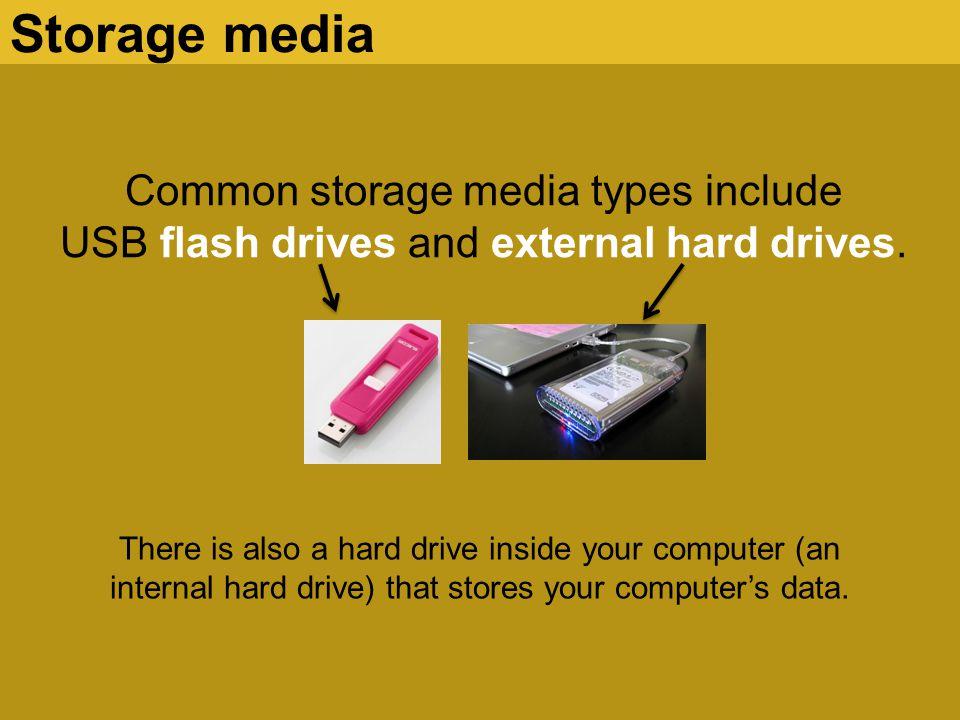 Storage media Common storage media types include