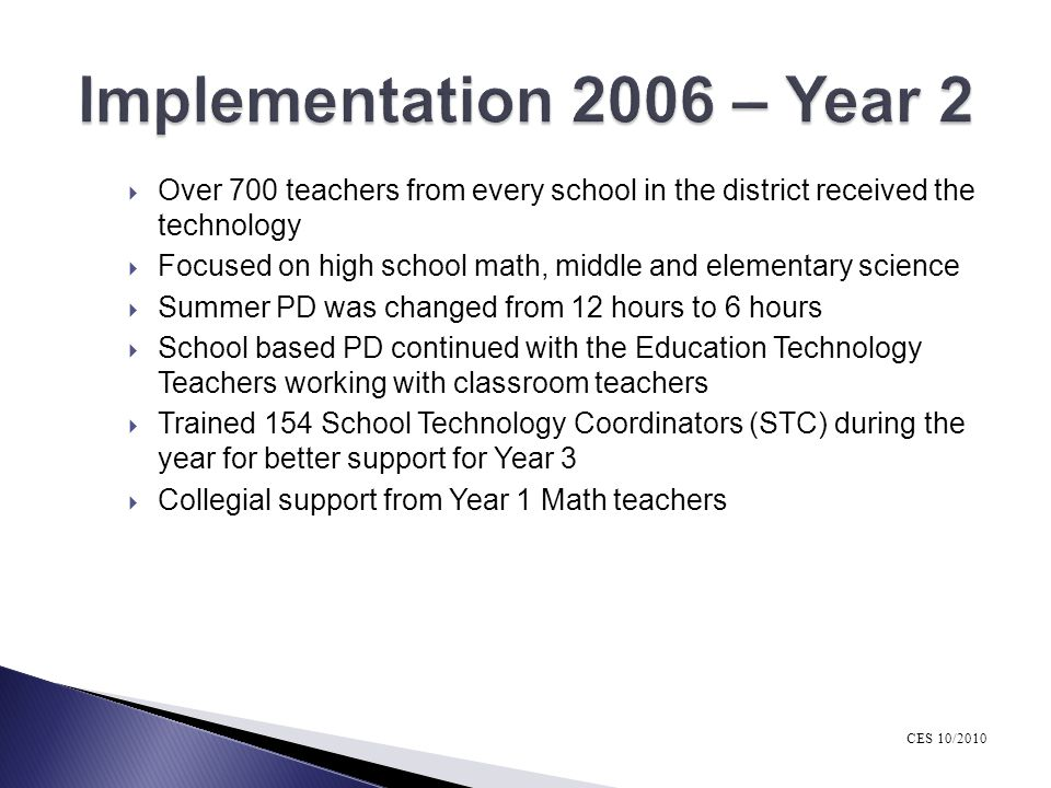 Implementation 2006 – Year 2 Over 700 teachers from every school in the district received the technology.