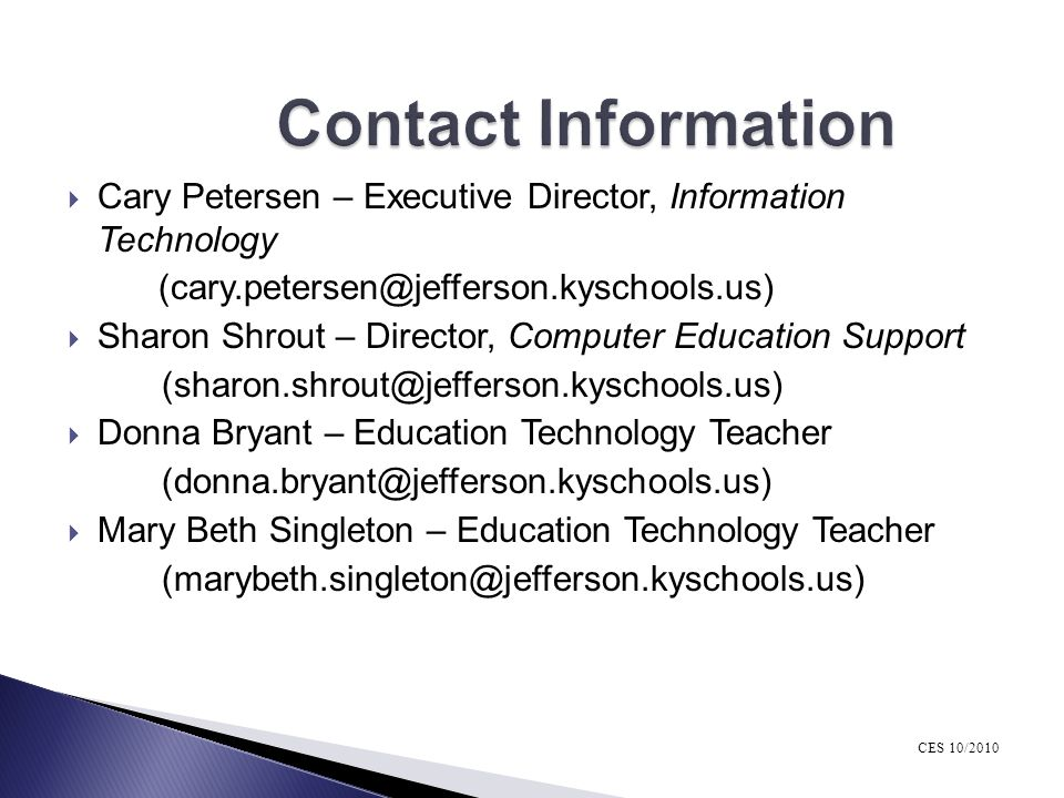Contact Information Cary Petersen – Executive Director, Information Technology. (cary.petersen@jefferson.kyschools.us)