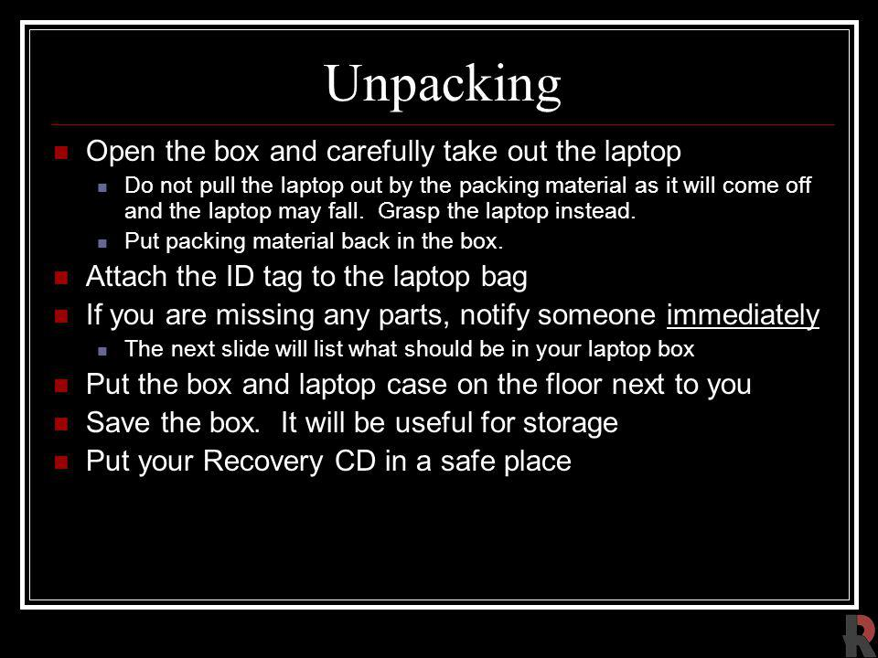 Unpacking Open the box and carefully take out the laptop