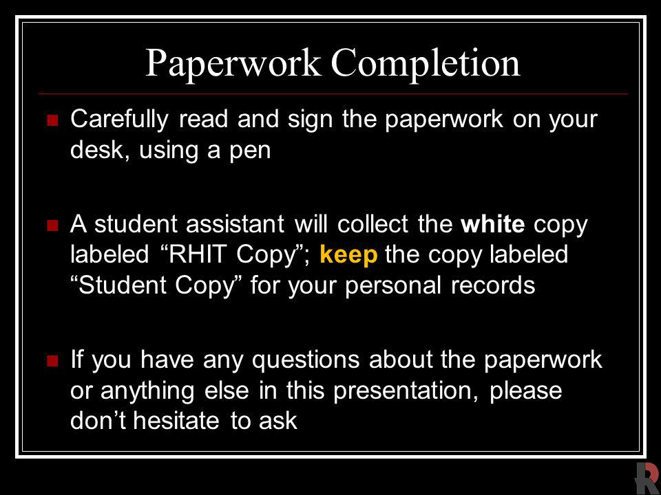 Paperwork Completion Carefully read and sign the paperwork on your desk, using a pen.