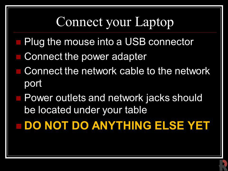 Connect your Laptop DO NOT DO ANYTHING ELSE YET