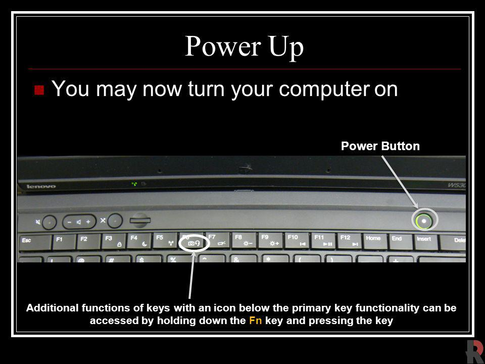 Power Up You may now turn your computer on Power Button