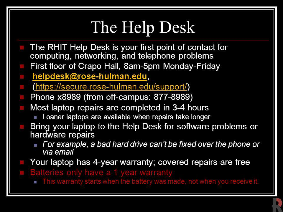 The Help Desk The RHIT Help Desk is your first point of contact for computing, networking, and telephone problems.