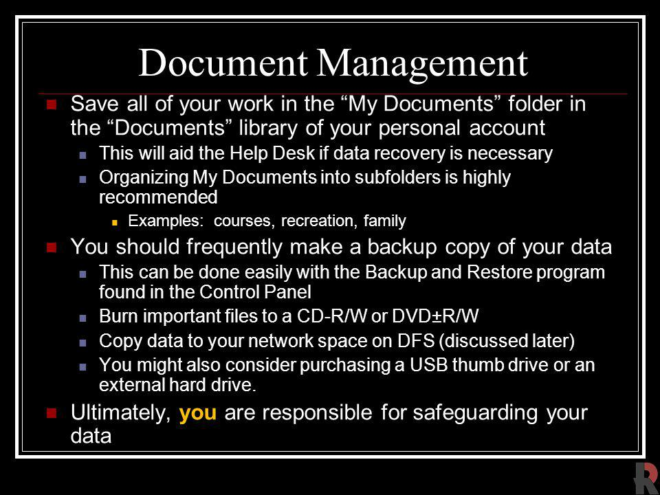 Document Management Save all of your work in the My Documents folder in the Documents library of your personal account.