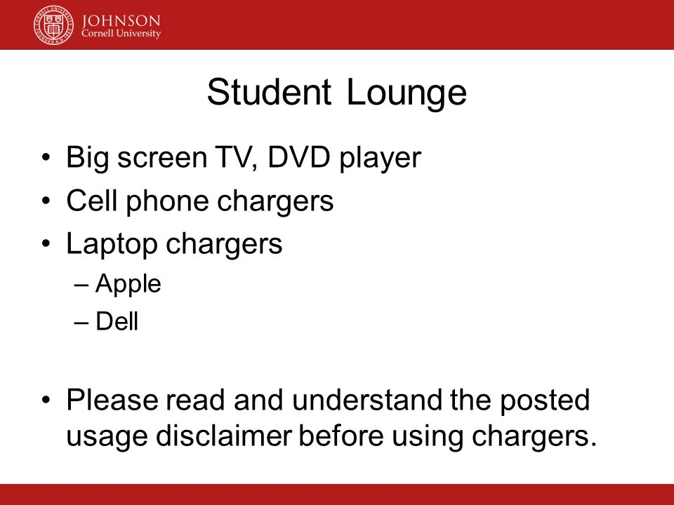 Student Lounge Big screen TV, DVD player Cell phone chargers