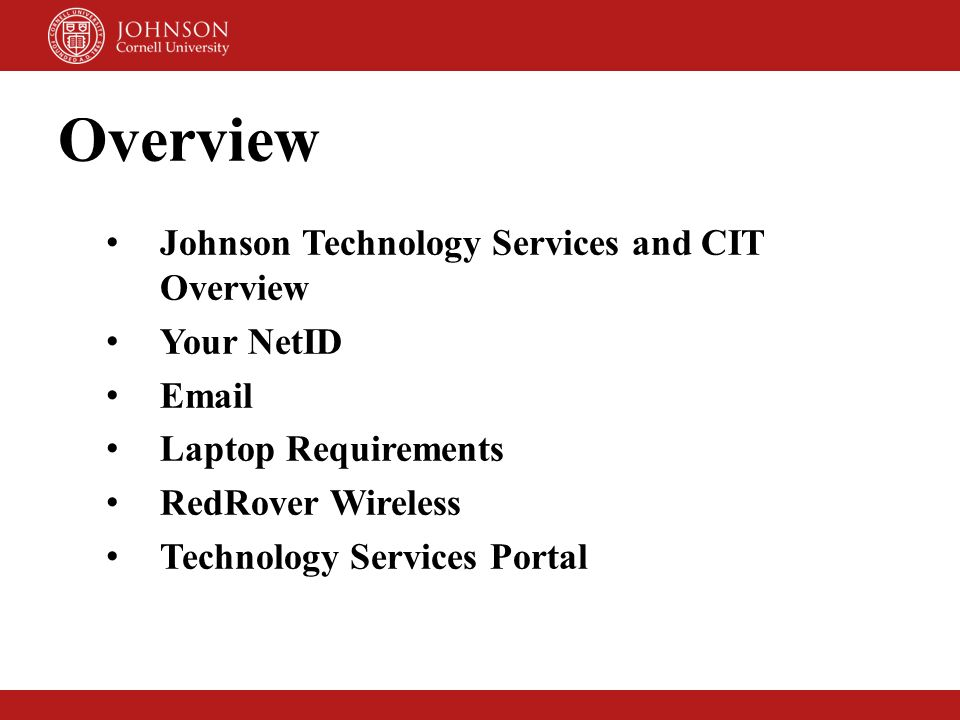 Overview Johnson Technology Services and CIT Overview Your NetID Email