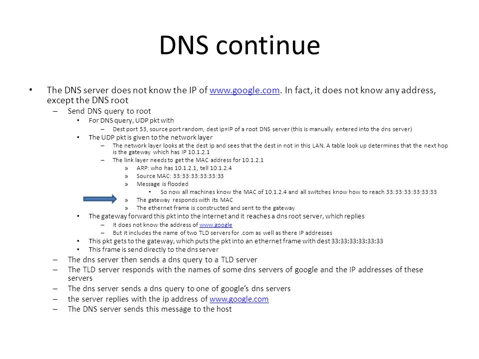 DNS continue The DNS server does not know the IP of www.google.com. In fact, it does not know any address, except the DNS root.