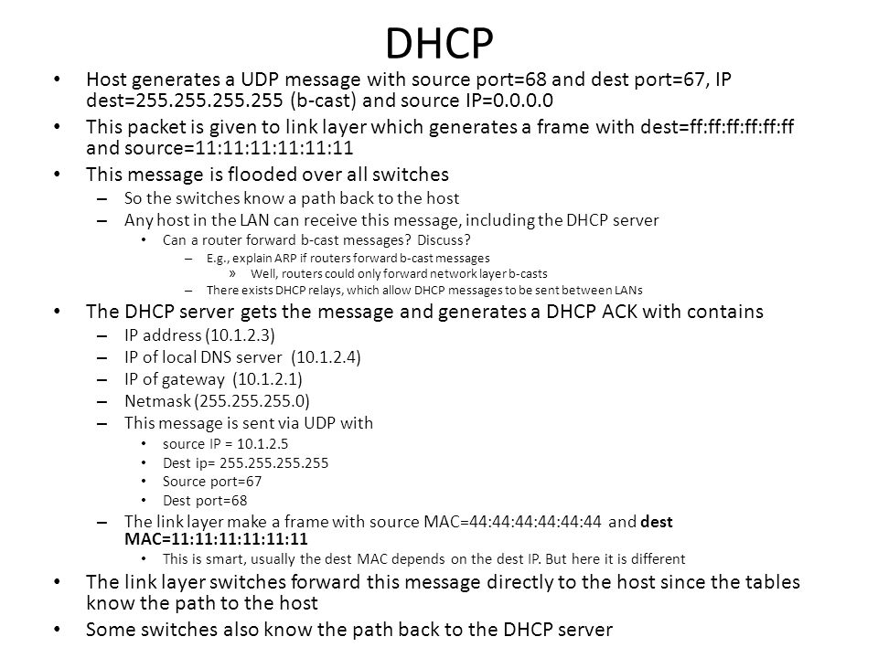 DHCP Host generates a UDP message with source port=68 and dest port=67, IP dest=255.255.255.255 (b-cast) and source IP=0.0.0.0.
