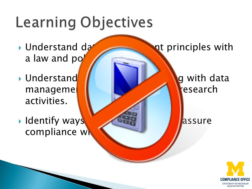 Learning Objectives Understand data management principles with a law and policy mindset.