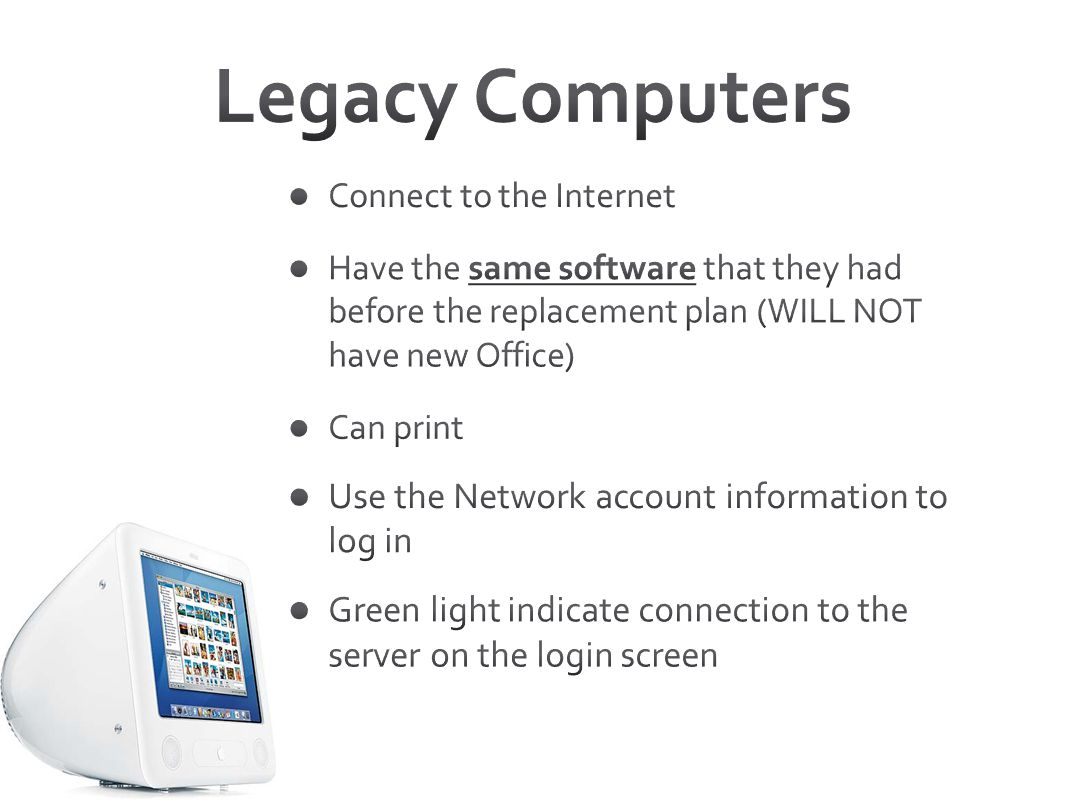 Legacy Computers Use the Network account information to log in