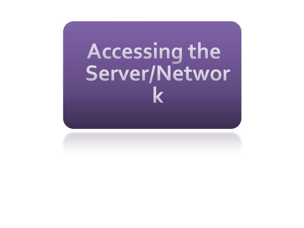 Accessing the Server/Networ k