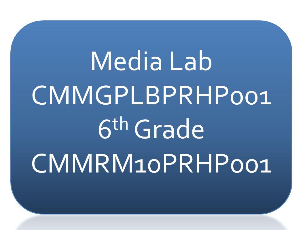 Media Lab CMMGPLBPRHP001 6th Grade CMMRM10PRHP001