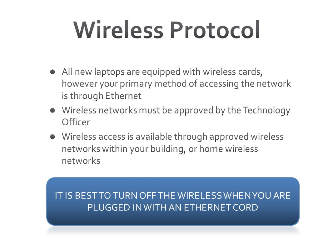 Wireless Protocol All new laptops are equipped with wireless cards, however your primary method of accessing the network is through Ethernet.