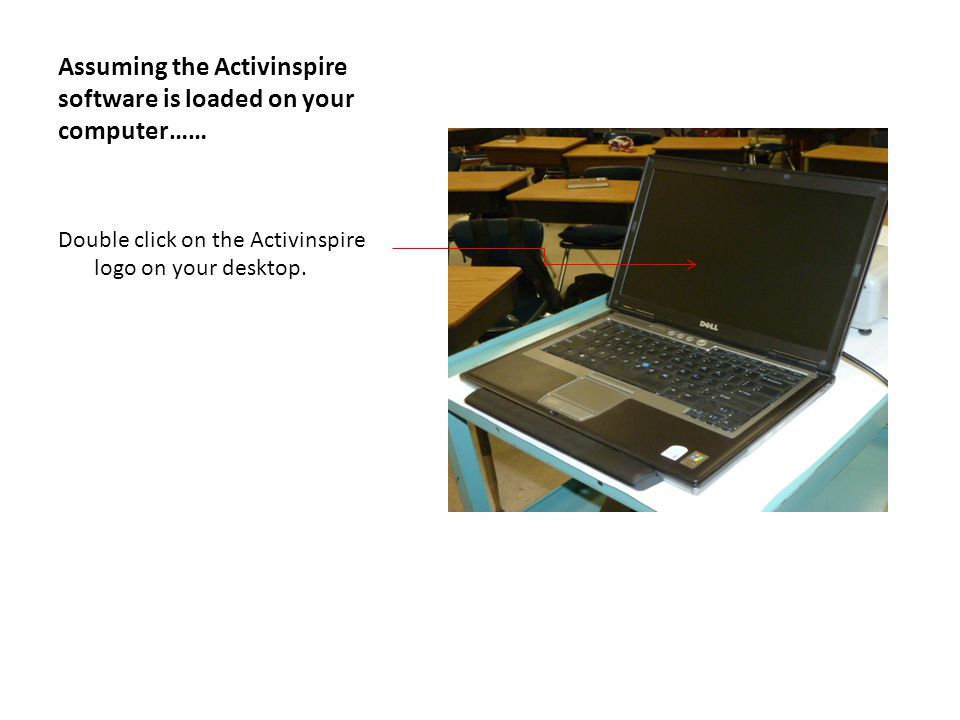 Assuming the Activinspire software is loaded on your computer……