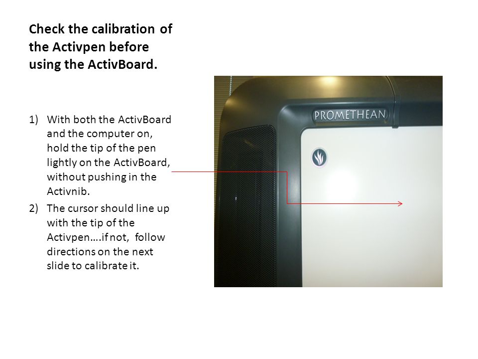 Check the calibration of the Activpen before using the ActivBoard.
