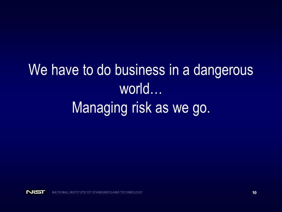 We have to do business in a dangerous world… Managing risk as we go.