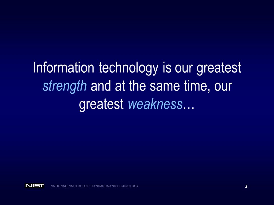 Information technology is our greatest strength and at the same time, our greatest weakness…
