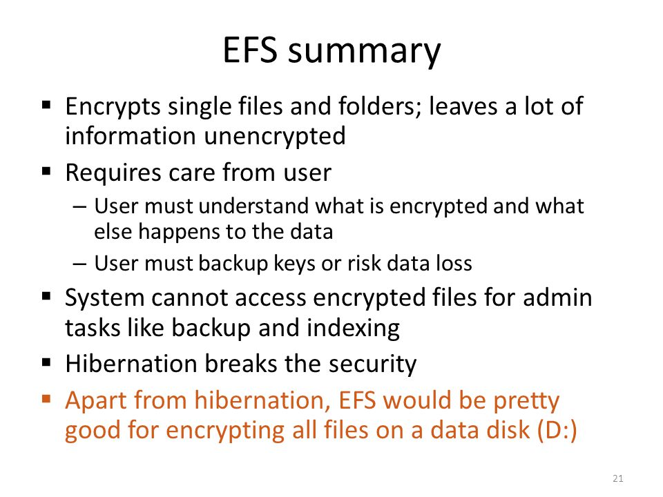 EFS summary Encrypts single files and folders; leaves a lot of information unencrypted. Requires care from user.
