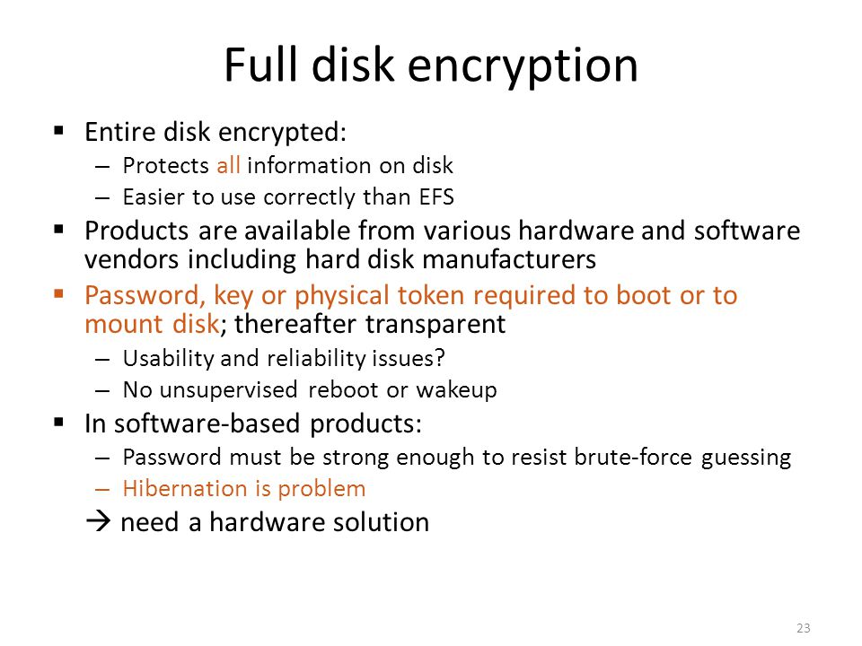 Full disk encryption Entire disk encrypted: