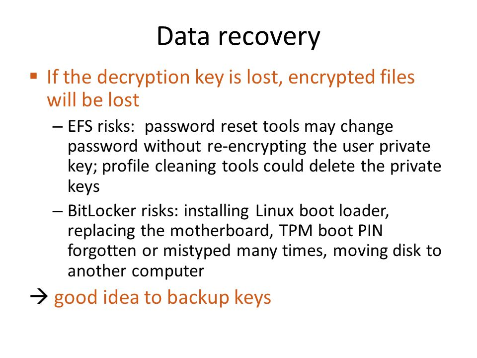 Data recovery If the decryption key is lost, encrypted files will be lost.