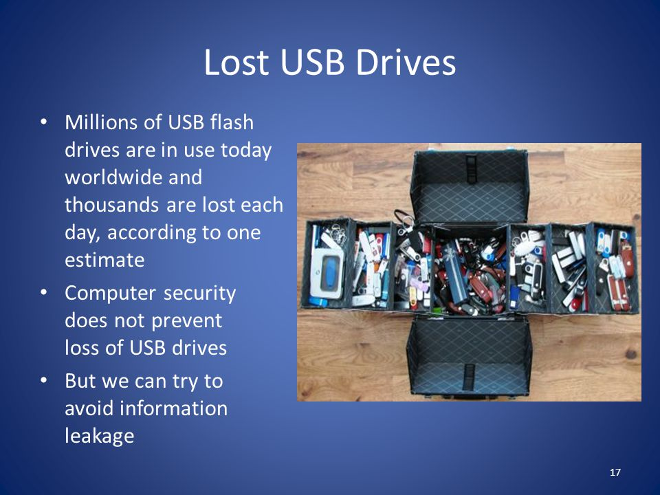 Lost USB Drives Millions of USB flash drives are in use today worldwide and thousands are lost each day, according to one estimate.