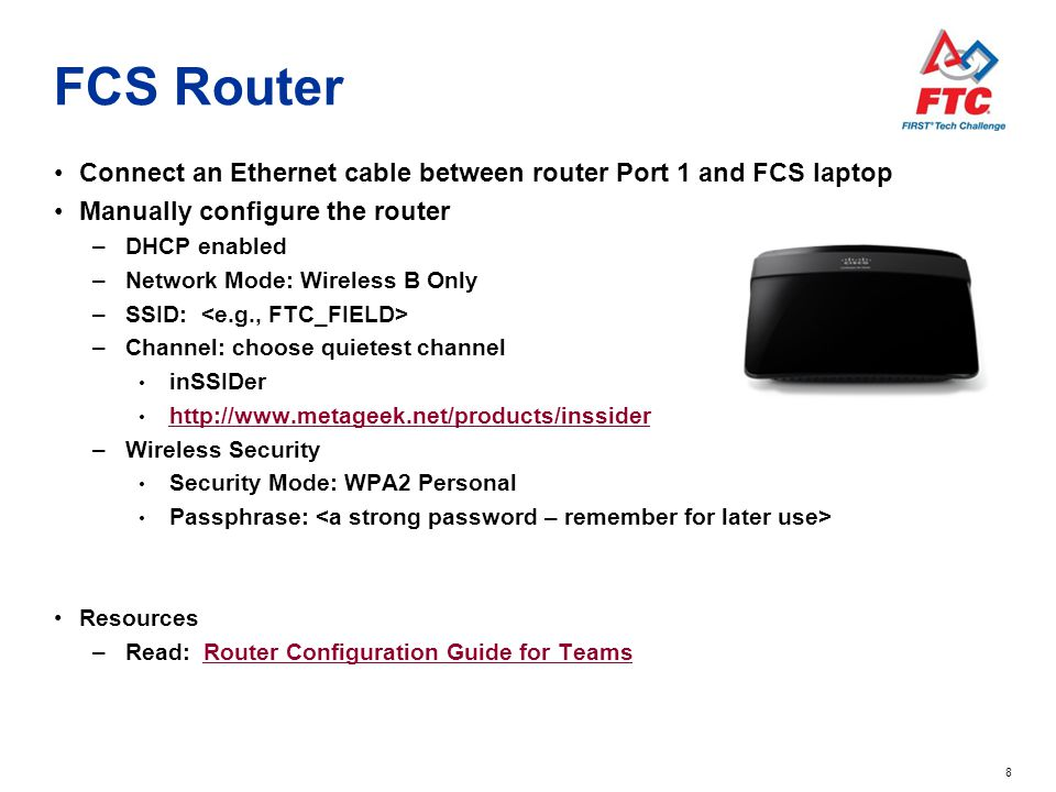 FCS Router Connect an Ethernet cable between router Port 1 and FCS laptop. Manually configure the router.