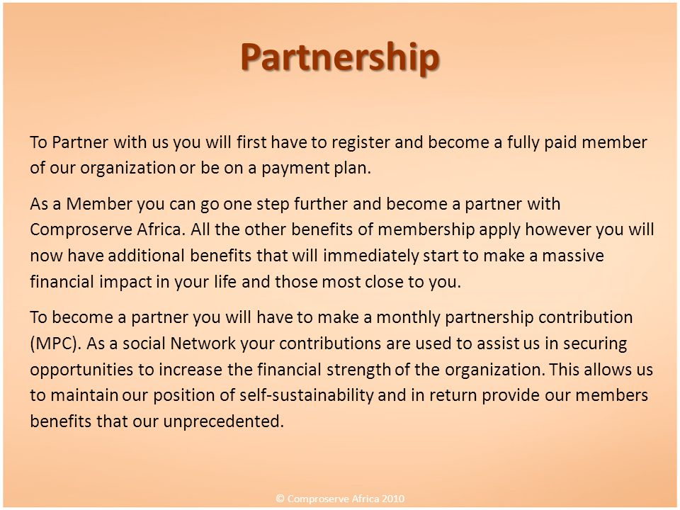 Partnership To Partner with us you will first have to register and become a fully paid member of our organization or be on a payment plan.