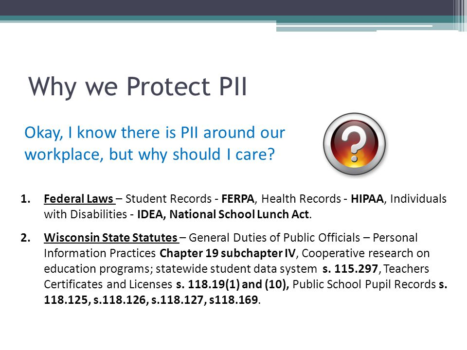 Why we Protect PII Okay, I know there is PII around our workplace, but why should I care
