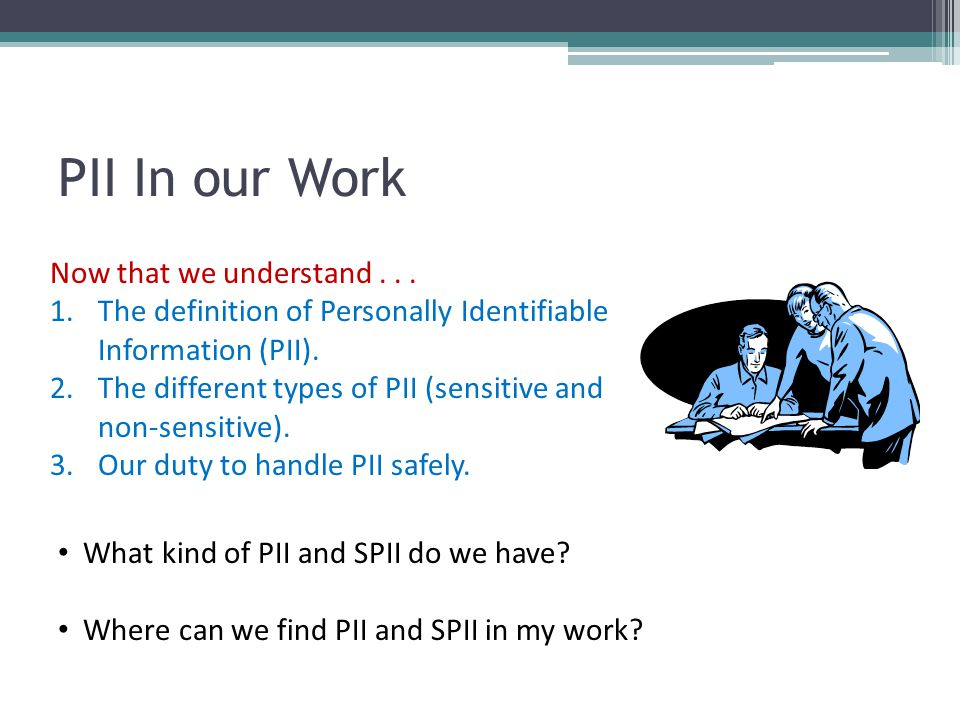 PII In our Work Now that we understand . . .