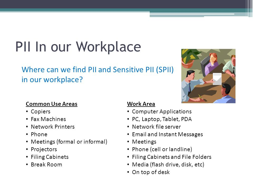PII In our Workplace Where can we find PII and Sensitive PII (SPII) in our workplace Common Use Areas.
