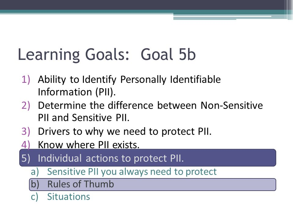 Learning Goals: Goal 5b Ability to Identify Personally Identifiable Information (PII).