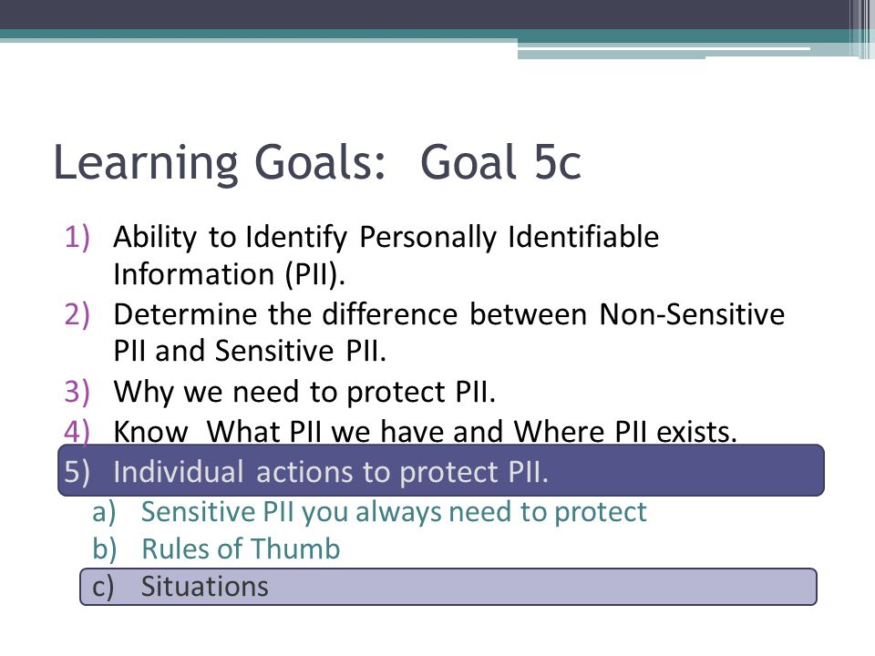 Learning Goals: Goal 5c Ability to Identify Personally Identifiable Information (PII).