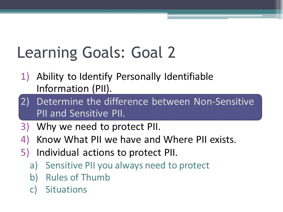 Learning Goals: Goal 2 Ability to Identify Personally Identifiable Information (PII).