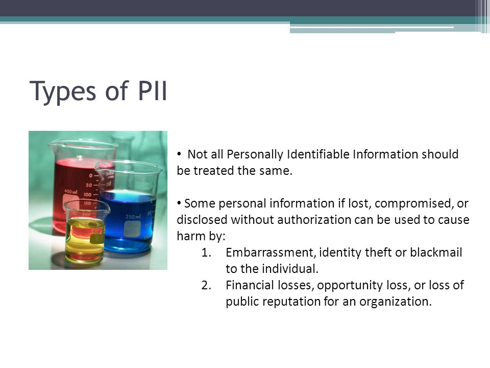Types of PII Some. Not all Personally Identifiable Information should be treated the same.