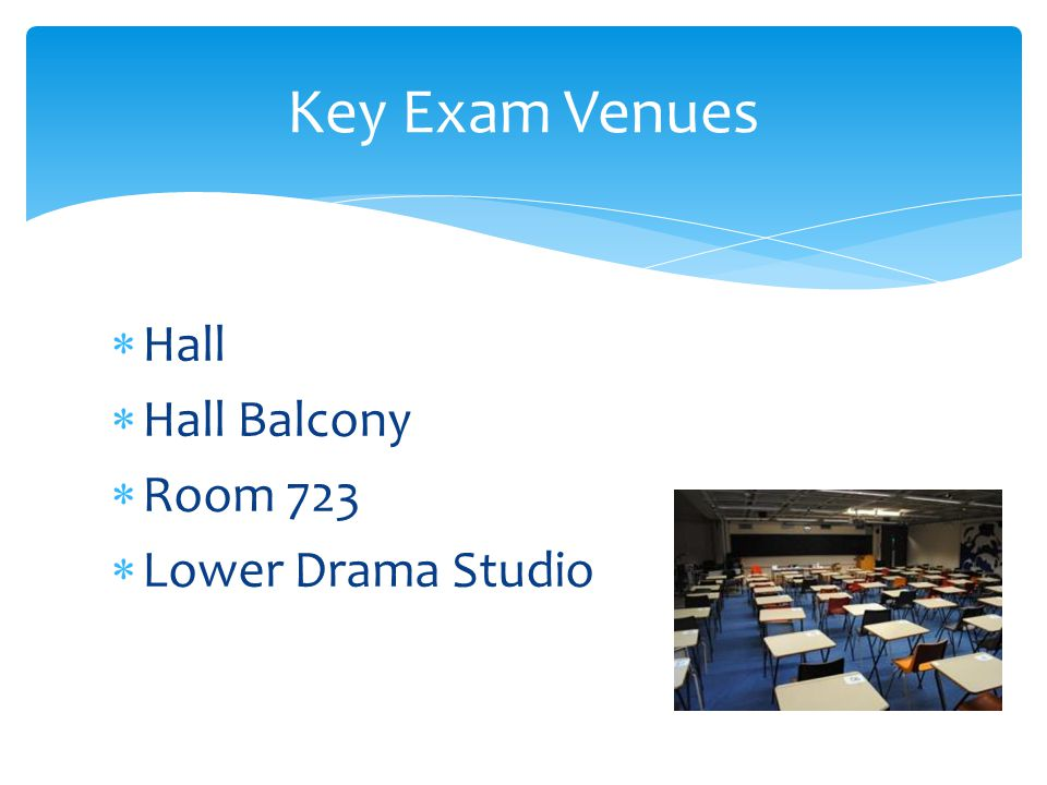 Key Exam Venues Hall Hall Balcony Room 723 Lower Drama Studio