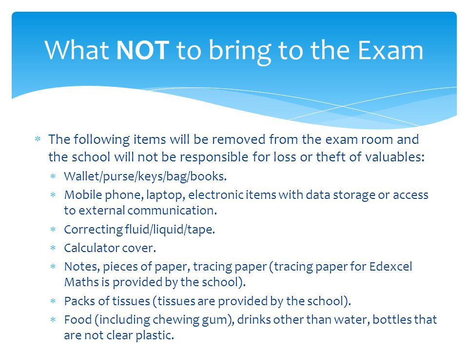 What NOT to bring to the Exam