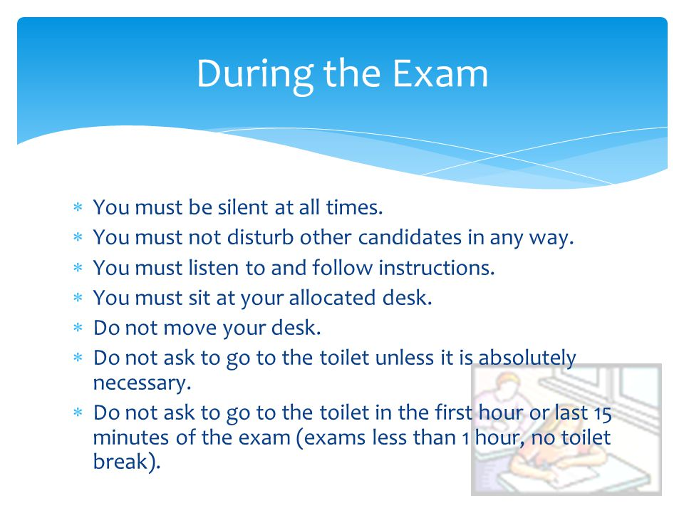During the Exam You must be silent at all times.