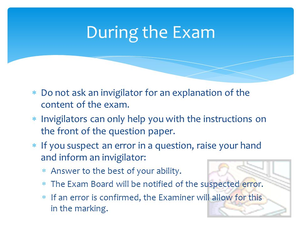 During the Exam Do not ask an invigilator for an explanation of the content of the exam.