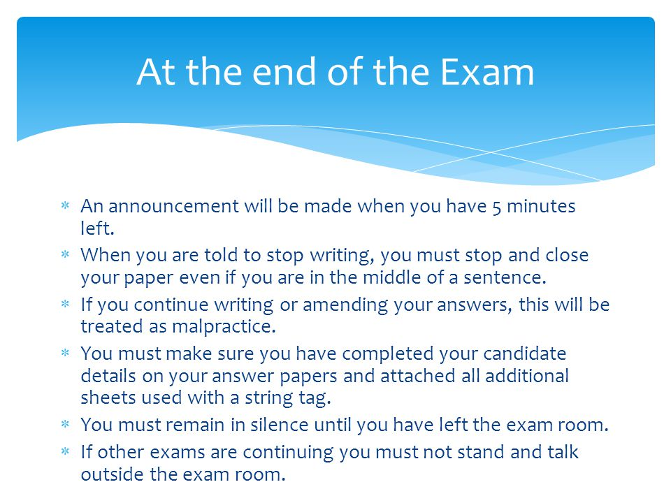 At the end of the Exam An announcement will be made when you have 5 minutes left.