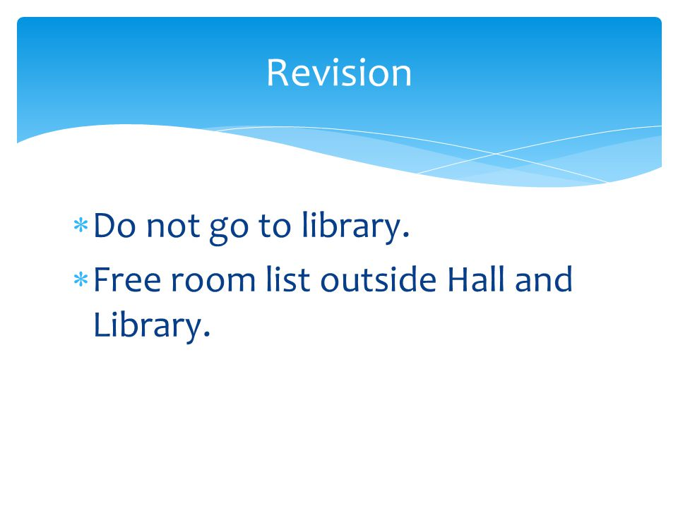 Revision Do not go to library.