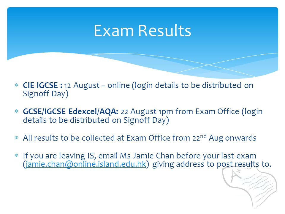 Exam Results CIE IGCSE : 12 August – online (login details to be distributed on Signoff Day)