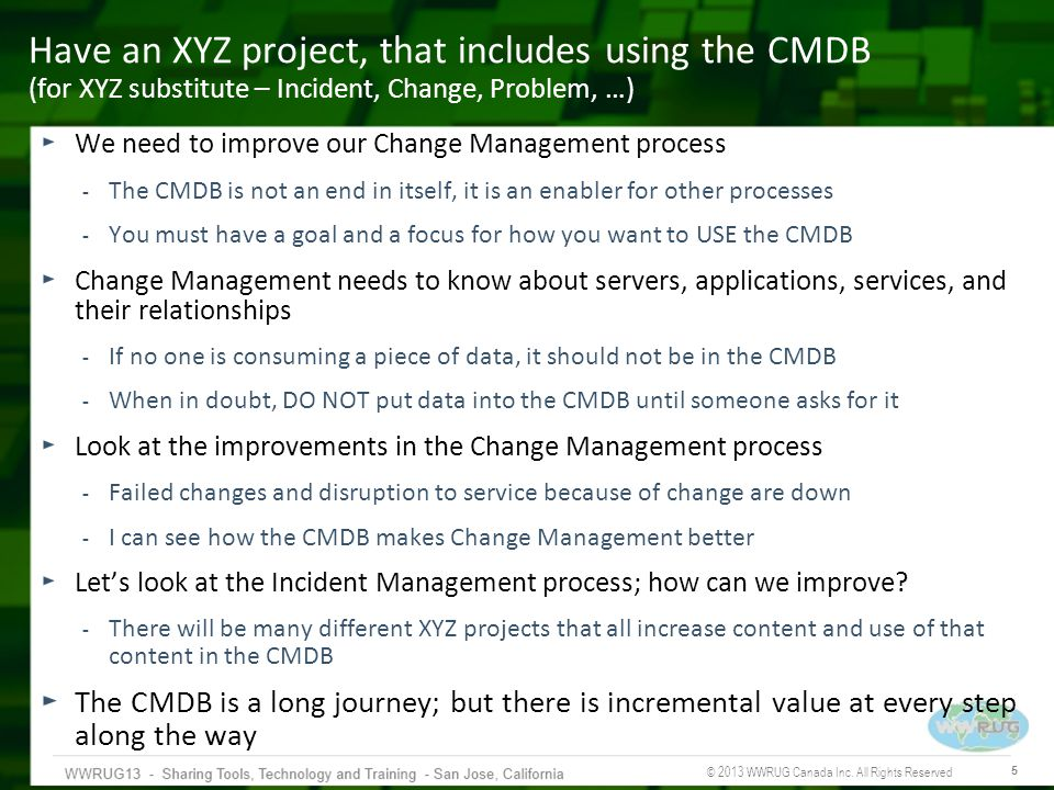 Have an XYZ project, that includes using the CMDB (for XYZ substitute – Incident, Change, Problem, …)