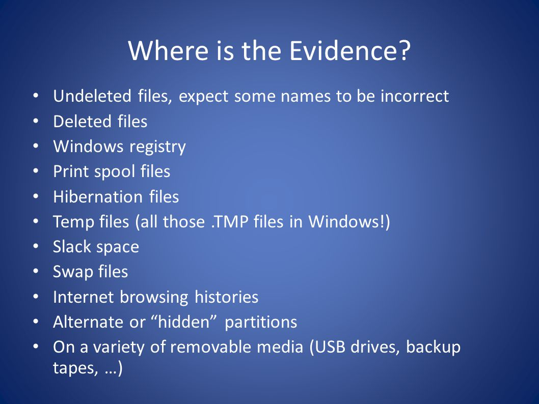 Where is the Evidence Undeleted files, expect some names to be incorrect. Deleted files. Windows registry.