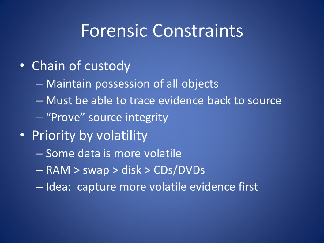 Forensic Constraints Chain of custody Priority by volatility