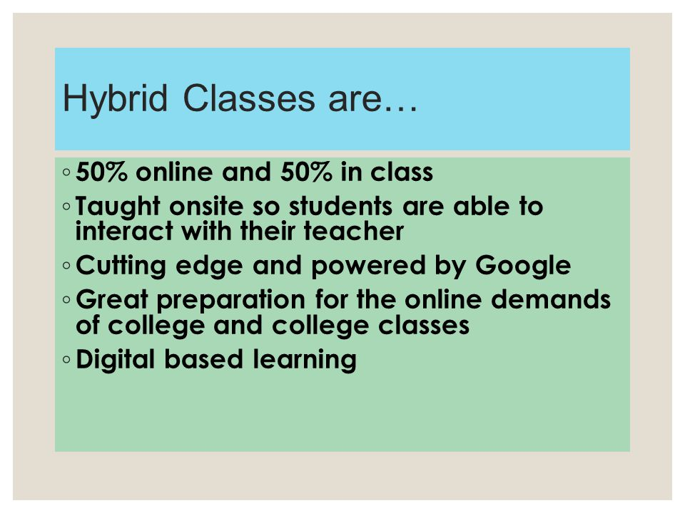 Hybrid Classes are… 50% online and 50% in class